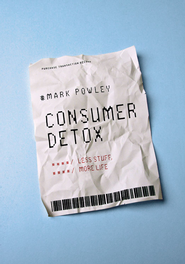 Consumer Detox: Less Stuff, More Life - eBook  -     By: Mark Powley
