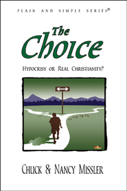 The Choice: Hypocrisy or Real Christianity?, 2nd  edition  -              By: Chuck Missler, Nancy Missler
