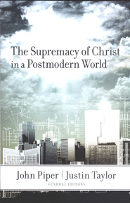 The Supremacy of Christ in a Postmodern World  -              Edited By: John Piper, Justin Taylor                   By: Edited by John Piper & Justin Taylor