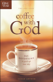 The One Year Coffee with God: 365 Devotions to Perk Up Your Day  -              By: Sarah Arthur