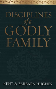 Disciplines of a Godly Family  -     By: R. Kent Hughes, Barbara Hughes