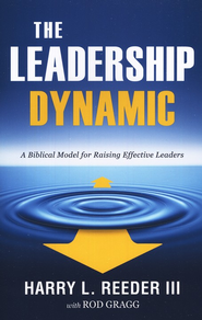 The Leadership Dynamic: A Biblical Model for Raising Effective Leaders  -     By: Harry L. Reeder III