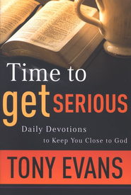 Time to Get Serious  -     By: Tony Evans