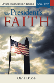 The Presidents Faith: Divine Intervention Series, Book Two - eBook  -     By: Carla Bruce
