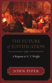 The Future of Justification: A Response to N.T. Wright  -     By: John Piper
