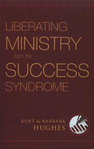 Liberating Ministry from the Success Syndrome  -     By: Kent Hughes, Barbara Hughes