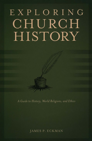 Exploring Church History: A Guide to History, World Religions, and Ethics  -     By: James P. Eckman
