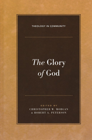 The Glory of God  -              By: Christopher W. Morgan, Robert A. Peterson