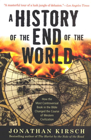 A History of the End of the World: How the Most Controversial Book in the Bible Changed the Course of Western Civilization, softcover  -     By: Jonathan Kirsch