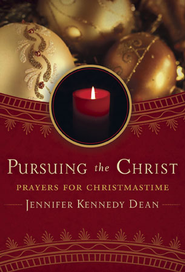 Pursuing the Christ: Prayers for Christmastime - eBook  -     By: Jennifer Kennedy Dean
