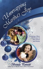 Unwrapping Martha's Joy: Having a Mary Christmas in Your Heart and Home - eBook  -     By: Brenda Poinsett