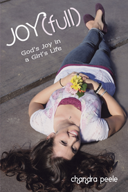 Joy(Full): God's Joy in a Girl's Life - eBook  -     By: Chandra Peele