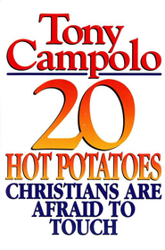 20 Hot Potatoes Christians Are Afraid to Touch   -     By: Tony Campolo