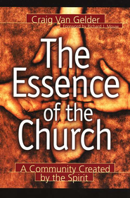 Essence of the Church, The: A Community Created by the Spirit - eBook  -     By: Craig Van Gelder