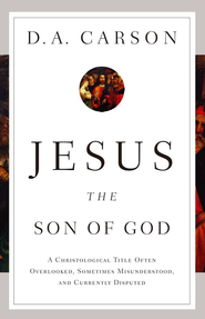 Jesus the Son of God: A Christological Title Often Overlooked, Sometimes Misunderstood, and Currently Disputed - eBook  -     By: D.A. Carson