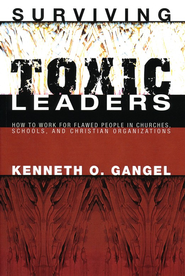 Surviving Toxic Leaders: How to Work for Flawed People in Churches, Schools, and Christian Organizations  -     By: Kenneth Gangel