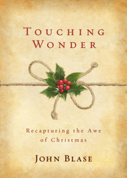 Touching Wonder: Recapturing the Awe of Christmas / New edition - eBook  -     By: John Blase