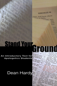 Stand Your Ground: An Introductory Text for Apologetics Students  -     By: Dean Hardy