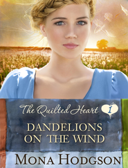 Dandelions on the Wind, The Quilted Hearts Series #1  -eBook   -     By: Mona Hodgson