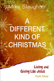 A Different Kind of Christmas - Youth Study: Living and Giving Like Jesus - eBook  -     By: Mike Slaughter