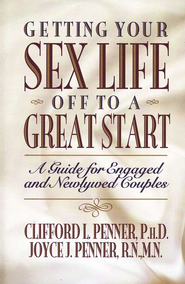 Getting Your Sex Life Off to a Great Start   -     By: Clifford L. Penner, Joyce J. Penner