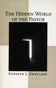 The Hidden World of the Pastor: Case Studies on  Personal Issues of Real Pastors  -     By: Kenneth L. Swetland