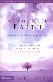Authentic Faith: The Power of a Fire-Tested Life - eBook  -     By: Gary L. Thomas
