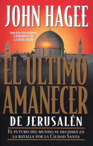 El Ultimo Amanecer de Jerusalen /  Final Dawn Over Jerusalem - Spanish Ed.  -     By: John Hagee