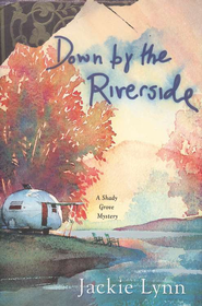Down by the Riverside: A Shady Grove Mystery   -     By: Jackie Lynn