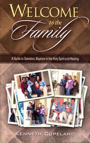 Welcome to the Family: A Guide to Salvation, Baptism in the Holy Spirit and Healing - eBook  -     By: Kenneth Copeland
