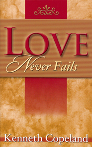 Love Never Fails - eBook  -     By: Kenneth Copeland