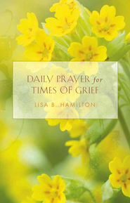 Daily Prayer for Times of Grief - eBook  -     By: Lisa B. Hamilton