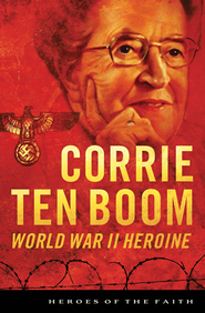 Corrie ten Boom: World War II Heroine - eBook  -     By: Sam Wellman