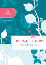 His Healing Hands: Finding God in Broken Places - eBook  -     By: Women of Faith