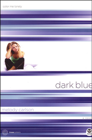 TrueColors Series #1, Dark Blue: Color Me Lonely   -              By: Melody Carlson