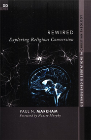 Rewired: Exploring Religious Conversion  -     By: Paul Markham, Nancey Murphy