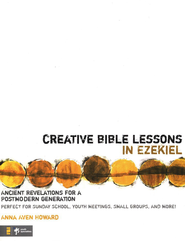 Creative Bible Lessons in Ezekiel: Ancient Revelations for a Postmodern Generation - eBook  -     By: Anna Aven Howard