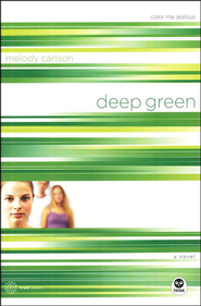 TrueColors Series #2, Deep Green: Color Me Jealous   -              By: Melody Carlson