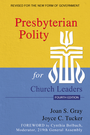 Presbyterian Polity for Church Leaders, Fourth Edition - eBook  -     By: Joyce C. Tucker, Joan S. Gray