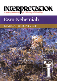 Ezra-Nehemiah: Interpretation: A Bible Commentary for Teaching and Preaching - eBook  -     By: Mark A. Throntveit
