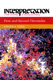 First and Second Chronicles: Interpretation: A Bible Commentary for Teaching and Preaching - eBook  -     By: Steven S. Tuell