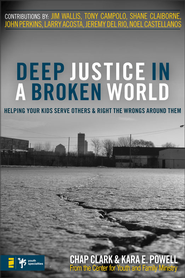 Deep Justice in a Broken World: Helping Your Kids Serve Others and Right the Wrongs around Them - eBook  -     By: Chap Clark, Kara Powell