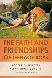 The Faith and Friendships of Teenage Boys - eBook  -     By: Robert C. Dykstra, Allan Hugh Cole Jr., Donald Capps
