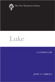 Luke: A Commentary - eBook  -     By: John T. Carroll