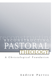 Reconstructing Pastoral Theology: A Christological Foundation - eBook  -     By: Andrew Purves