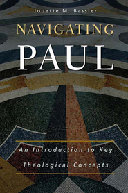 Navigating Paul: An Introduction to Key Theological Concepts - eBook  -     By: Jouette M. Bassler