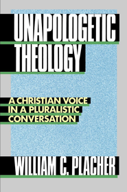 Unapologetic Theology: A Christian Voice in a Pluralistic Conversation - eBook  -     By: William C. Placher