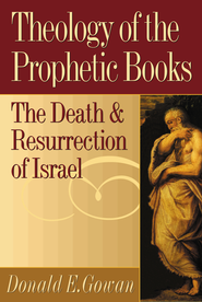 Theology of the Prophetic Books: The Death and Resurrection of Israel - eBook  -     By: Donald E. Gowan