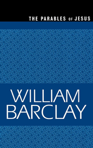The Parables of Jesus - eBook  -     By: William Barclay