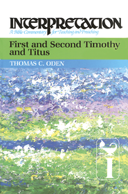 First and Second Timothy and Titus: Interpretation: A Bible Commentary for Teaching and Preaching - eBook  -     By: Thomas C. Oden